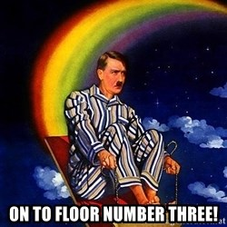 Bed Time Hitler -  On to floor number THREE!