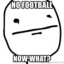 Real Pokerface - no football now what?