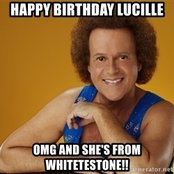 Gay Richard Simmons - HAPPY BIRTHDAY LUCILLE OMG AND SHE'S FROM WHITETESTONE!!