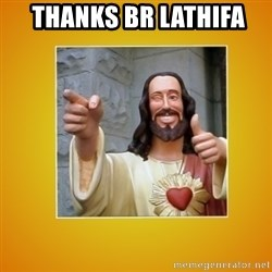 Buddy Christ -  Thanks Br lathifa
