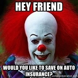 Pennywise the Clown - hey friend would you like to save on auto insurance?