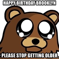 Pedobear Triste - Happy Birthday Brooklyn Please stop getting older