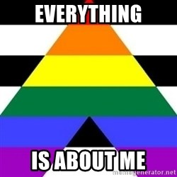 Bad Straight Ally - everything is about me