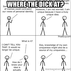 Memes - Where the dick at?
