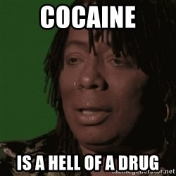 Rick James - cocaine is a hell of a drug