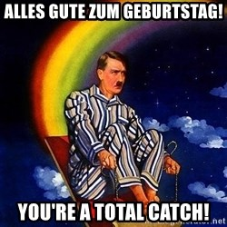 Bed Time Hitler - Alles Gute zum Geburtstag! you're a total catch!