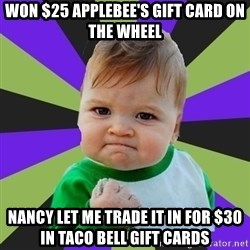 Victory baby meme - Won $25 Applebee's gift card on the wheel Nancy let me trade it in for $30 in Taco Bell gift cards