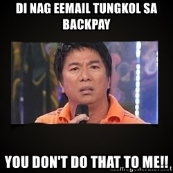 Willie Revillame me - di nag eemail tungkol sa backpay you don't do that to me!!
