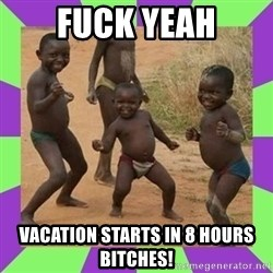 african kids dancing - Fuck yeah Vacation starts in 8 hours bitches!
