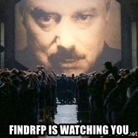 Big Brother is watching you... -  FINDRFP IS WATCHING YOU