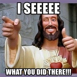 buddy jesus - I seeeee What you did there!!!