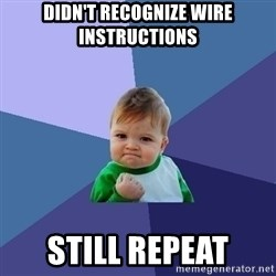 Success Kid - Didn't recognize wire instructions still repeat