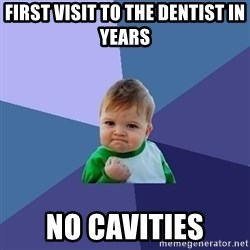 Success Kid - First visit to the dentist in years no cavities