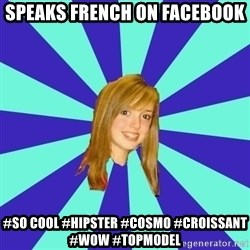 dumb girl - speaks french on facebook #so cool #hipster #cosmo #croissant #wow #topmodel