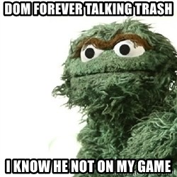 Sad Oscar - Dom forever talking trash i know he not on my game