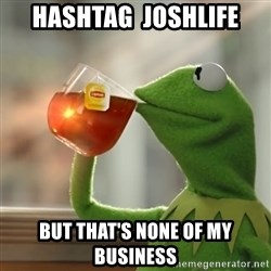 Kermit The Frog Drinking Tea - hashtag  joshlife but that's none of my business