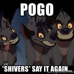 Three Hyenas from Lion King - Pogo *shivers* say it again...