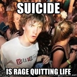Sudden Clarity Clarence Template - suicide  is rage quitting life