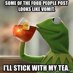 Kermit The Frog Drinking Tea - Some of the food PEOPLE post looks like vomit. I'll stick with my tea.
