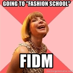 "Amused Anna Wintour - going to ""fashion school"" fidm"
