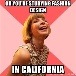 Amused Anna Wintour - oh you're studying fashion design in california