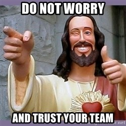 buddy jesus - Do not Worry and Trust your team