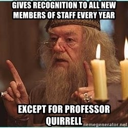 dumbledore fingers - Gives recognition to all new members of staff every year except for professor Quirrell
