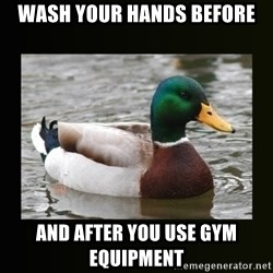 good advice duck - Wash your hands before and after you use gym equipment
