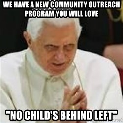 "Pedo Pope - we have a new community outreach program you will love ""No child's behind left"""