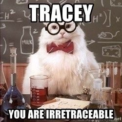 Chemistry Cat - TRACEY You are irretraceable