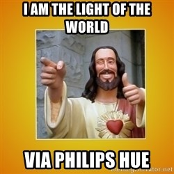 Buddy Christ - I am the light of the world via Philips Hue