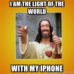 Buddy Christ - I am the light of the world with my iPhone
