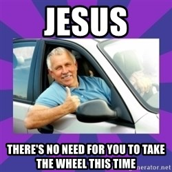 Perfect Driver - jesus there's no need for you to take the wheel this time