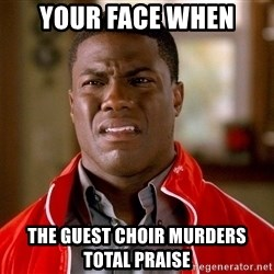 Kevin hart too - Your face when The guest choir MURDERS Total Praise