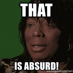 Rick James - that is absurd!