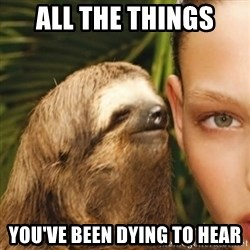 Whisper Sloth - all the things you've been dying to hear