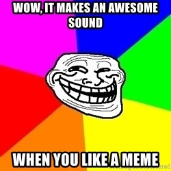 Trollface - wow, it makes an awesome sound when you like a meme