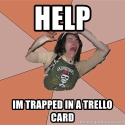 Scared Bekett - HELP IM TRAPPED IN A TRELLO CARD