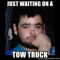 just waiting for a mate - Just waiting on a Tow truck