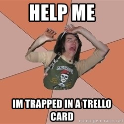 Scared Bekett - HELP ME IM TRAPPED IN A TRELLO CARD