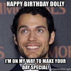 Henry Cavill - Happy Birthday Dolly I'm on my way to make your day SPECIAL!