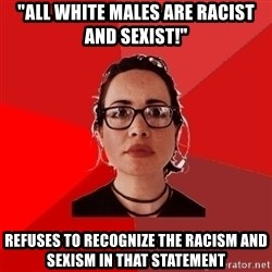 """Liberal Douche Garofalo - """"all white males are racist and sexist!"""" refuses to recognize the racism and sexism in that statement"""