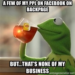 Kermit The Frog Drinking Tea - a few of my ppl on facebook on backpage but...that's none of my business