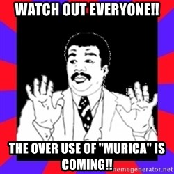 "Watch Out Guys - watch out everyone!! The over use of ""Murica"" is coming!!"