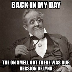 1889 [10] guy - back in my day the on smell oot there was our version of lynx