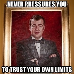 Douchey Dom - never pressures you to trust your own limits