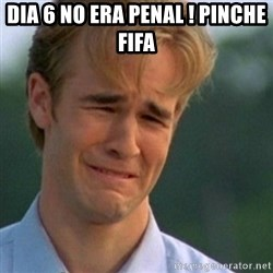 Crying Dawson - Dia 6 No era penal ! pinche fifa
