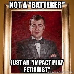 "Douchey Dom - not a ""batterer"" just an ""impact play fetishist"""