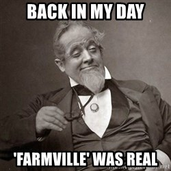 1889 [10] guy - back in my day 'farmville' was real