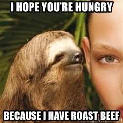Whisper Sloth - I hope you're hungry Because I have roast beef